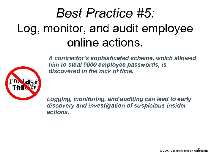 Best Practice #5: Log, monitor, and audit employee online actions. A contractor's sophisticated scheme,