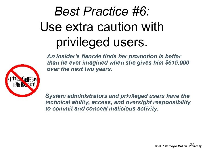 Best Practice #6: Use extra caution with privileged users. An insider's fiancée finds her