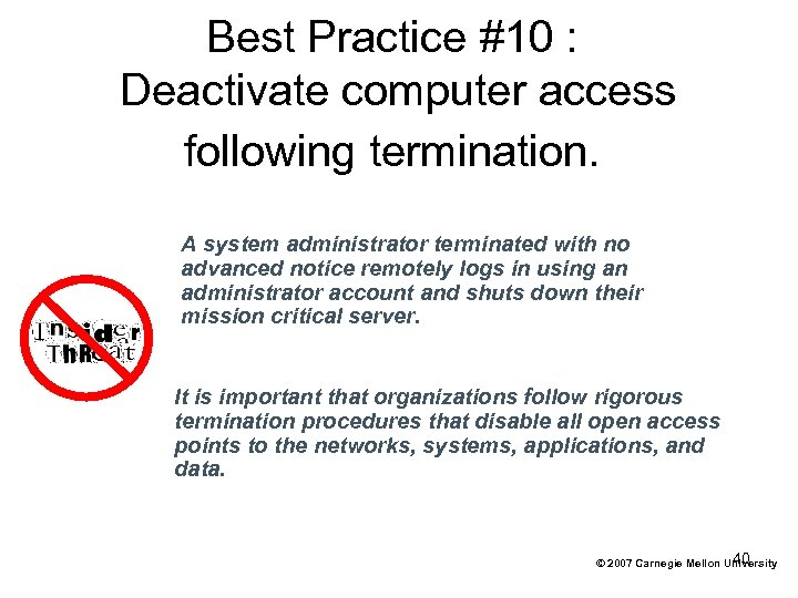 Best Practice #10 : Deactivate computer access following termination. A system administrator terminated with