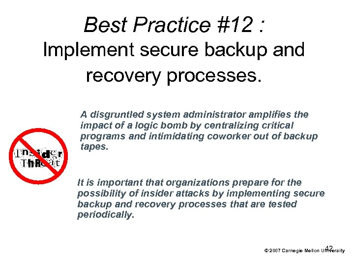 Best Practice #12 : Implement secure backup and recovery processes. A disgruntled system administrator