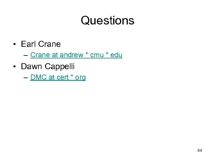 Questions • Earl Crane – Crane at andrew * cmu * edu • Dawn