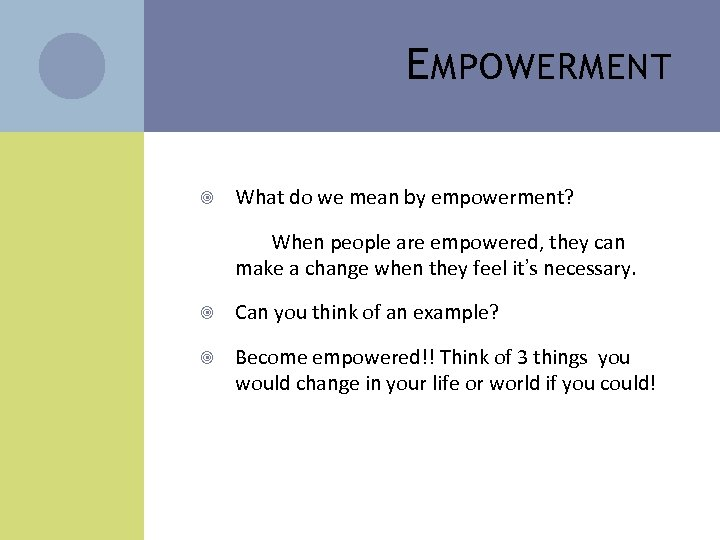 E MPOWERMENT What do we mean by empowerment? When people are empowered, they can