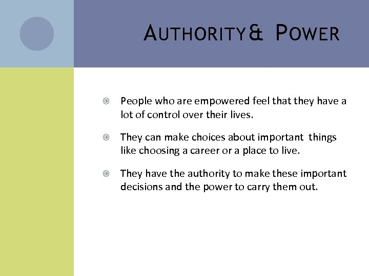 A UTHORITY & P OWER People who are empowered feel that they have a