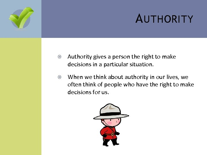A UTHORITY Authority gives a person the right to make decisions in a particular