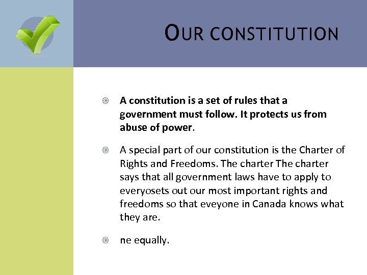 O UR CONSTITUTION A constitution is a set of rules that a government must