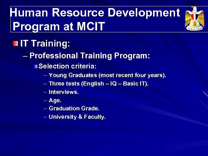 Human Resource Development Program at MCIT IT Training: – Professional Training Program: Selection criteria: