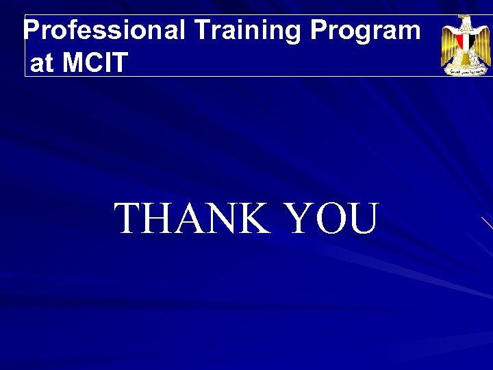Professional Training Program Trainees' Distribution at MCIT THANK YOU