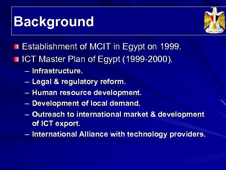 Background Establishment of MCIT in Egypt on 1999. ICT Master Plan of Egypt (1999