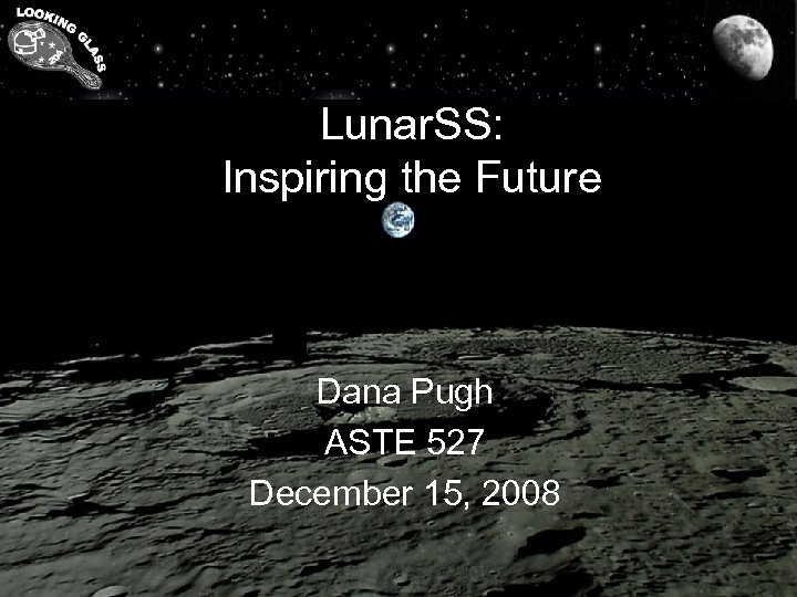 Lunar. SS: Inspiring the Future Dana Pugh ASTE 527 December 15, 2008