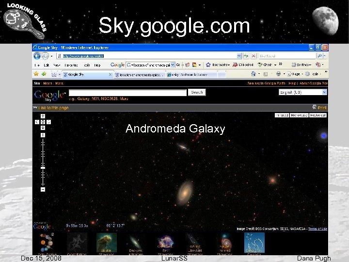 Sky. google. com Andromeda Galaxy Dec 15, 2008 Lunar. SS Dana Pugh