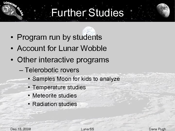 Further Studies • Program run by students • Account for Lunar Wobble • Other