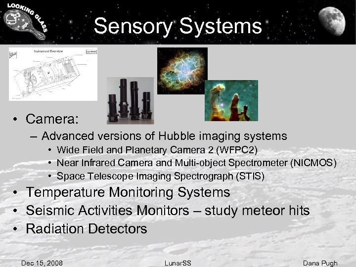 Sensory Systems • Camera: – Advanced versions of Hubble imaging systems • Wide Field