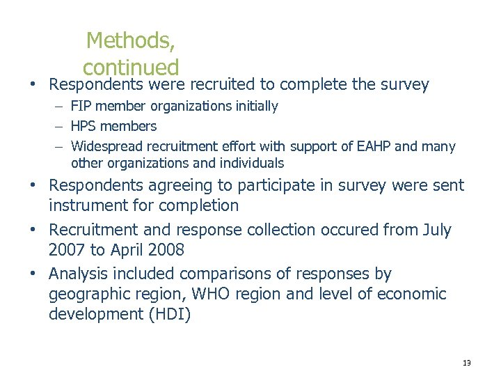 Methods, continued • Respondents were recruited to complete the survey – FIP member organizations