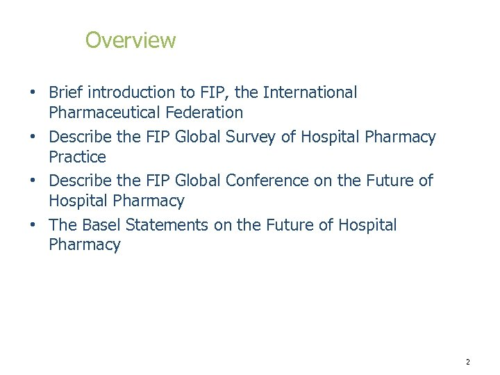 Overview • Brief introduction to FIP, the International Pharmaceutical Federation • Describe the FIP