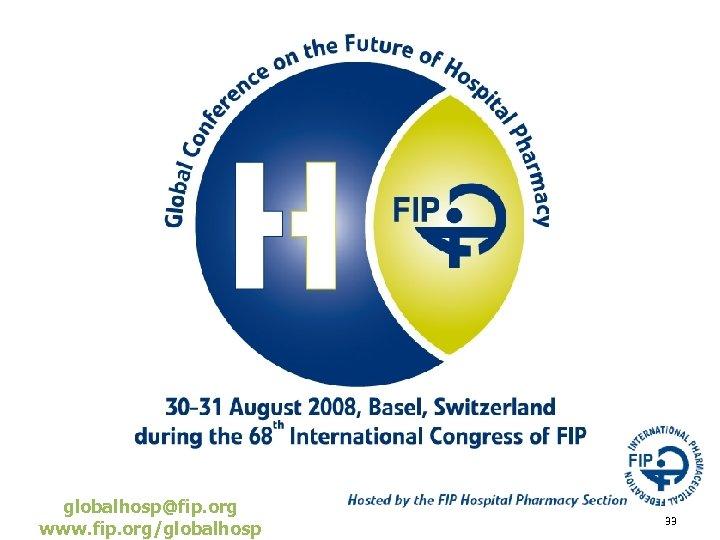 globalhosp@fip. org www. fip. org/globalhosp 33