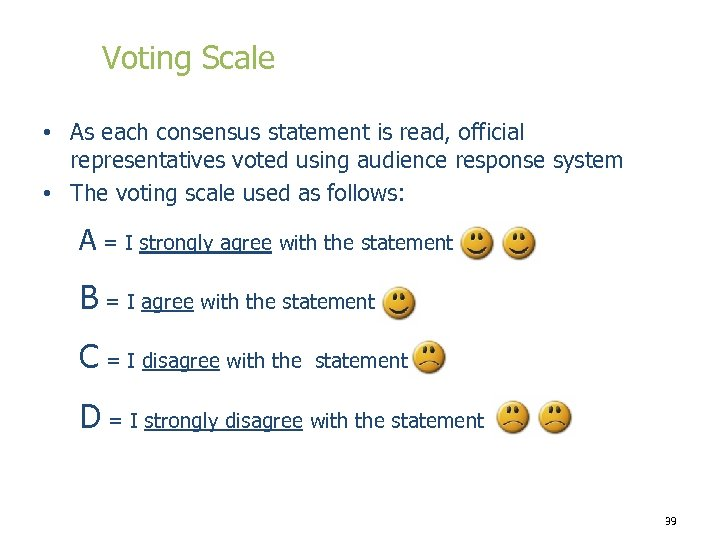 Voting Scale • As each consensus statement is read, official representatives voted using audience