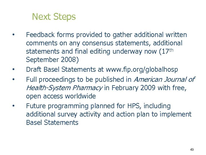 Next Steps • • Feedback forms provided to gather additional written comments on any