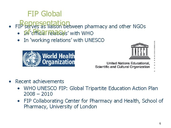 • FIP Global Representation FIP serves as liaison between pharmacy and other NGOs