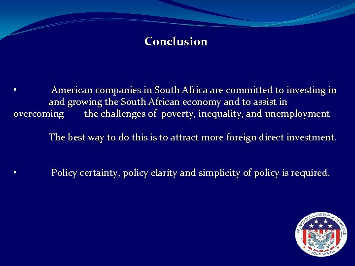 Conclusion • American companies in South Africa are committed to investing in and growing