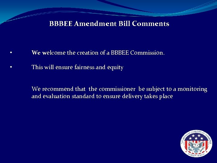 BBBEE Amendment Bill Comments • We welcome the creation of a BBBEE Commission. •