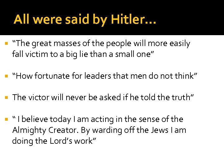 "All were said by Hitler… ""The great masses of the people will more easily"