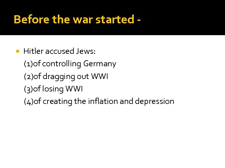 Before the war started Hitler accused Jews: (1)of controlling Germany (2)of dragging out WWI