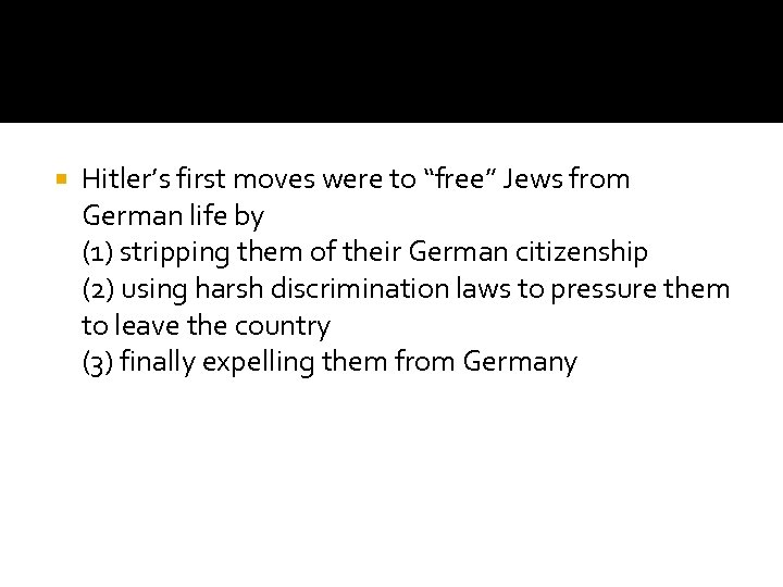 "Hitler's first moves were to ""free"" Jews from German life by (1) stripping"