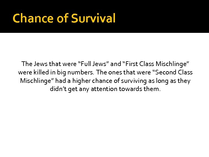"Chance of Survival The Jews that were ""Full Jews"" and ""First Class Mischlinge"" were"