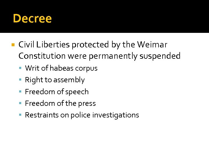 Decree Civil Liberties protected by the Weimar Constitution were permanently suspended Writ of habeas