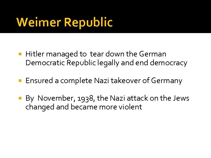 Weimer Republic Hitler managed to tear down the German Democratic Republic legally and end
