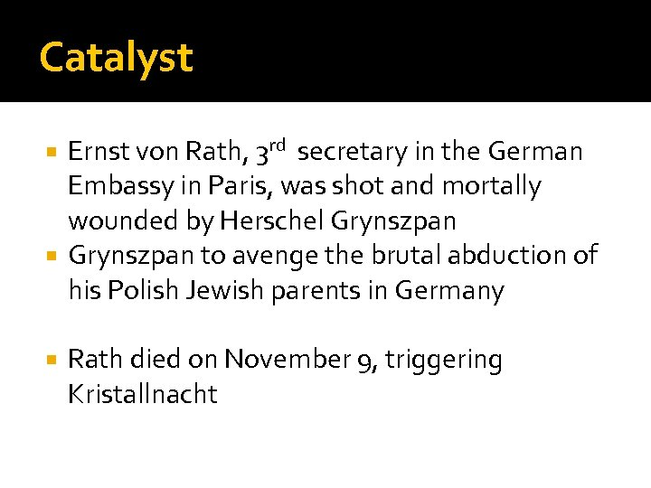 Catalyst Ernst von Rath, 3 rd secretary in the German Embassy in Paris, was