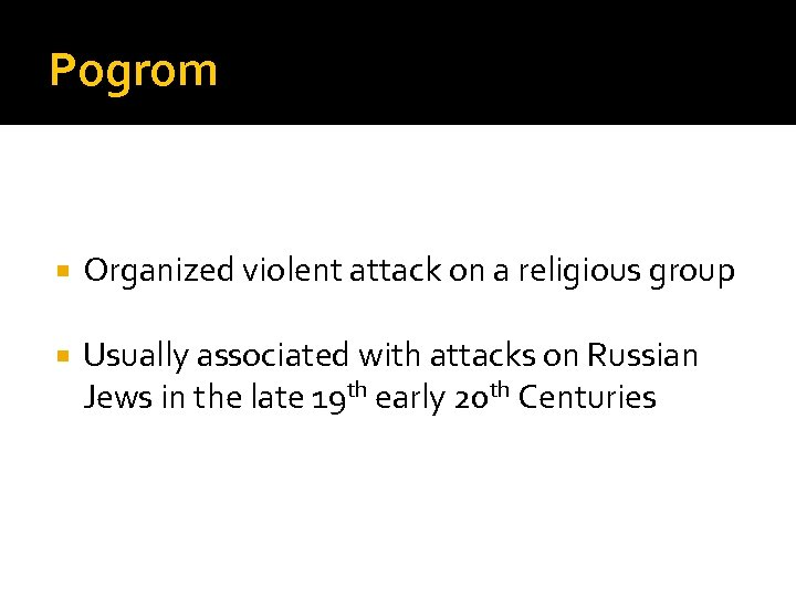 Pogrom Organized violent attack on a religious group Usually associated with attacks on Russian