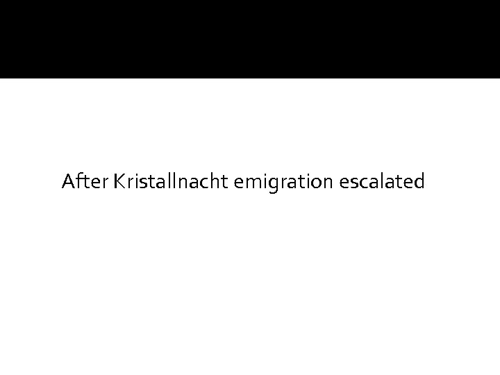After Kristallnacht emigration escalated