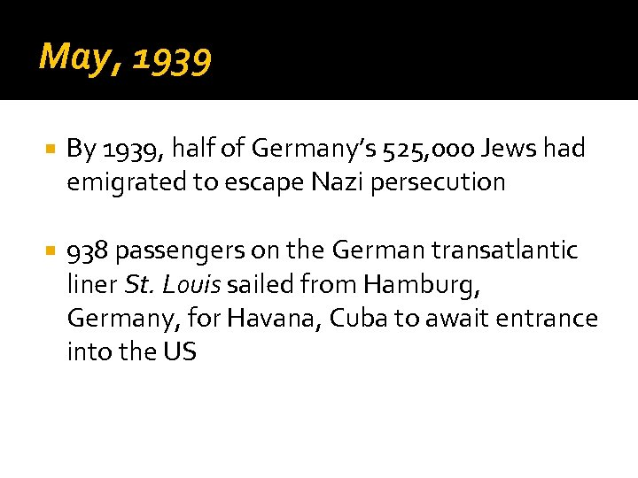 May, 1939 By 1939, half of Germany's 525, 000 Jews had emigrated to escape