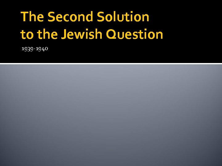 The Second Solution to the Jewish Question 1939 -1940
