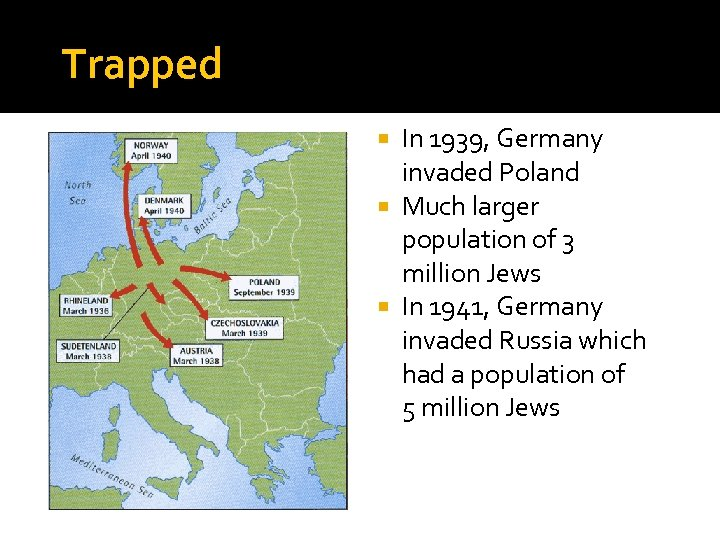 Trapped In 1939, Germany invaded Poland Much larger population of 3 million Jews In