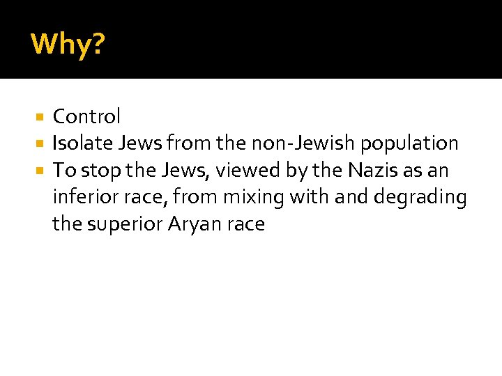 Why? Control Isolate Jews from the non-Jewish population To stop the Jews, viewed by