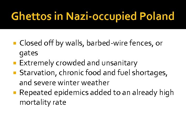 Ghettos in Nazi-occupied Poland Closed off by walls, barbed-wire fences, or gates Extremely crowded