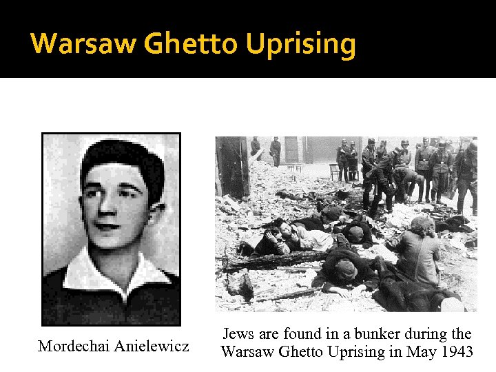 Warsaw Ghetto Uprising Mordechai Anielewicz Jews are found in a bunker during the Warsaw