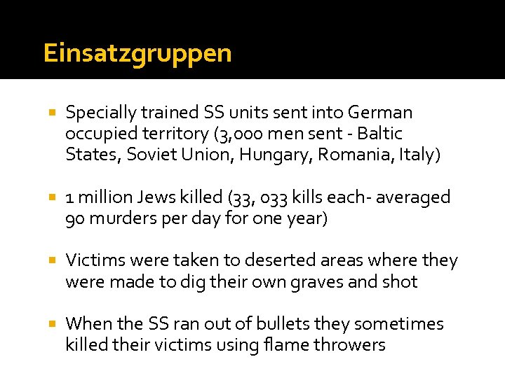 Einsatzgruppen Specially trained SS units sent into German occupied territory (3, 000 men sent