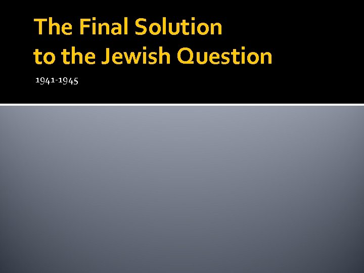 The Final Solution to the Jewish Question 1941 -1945