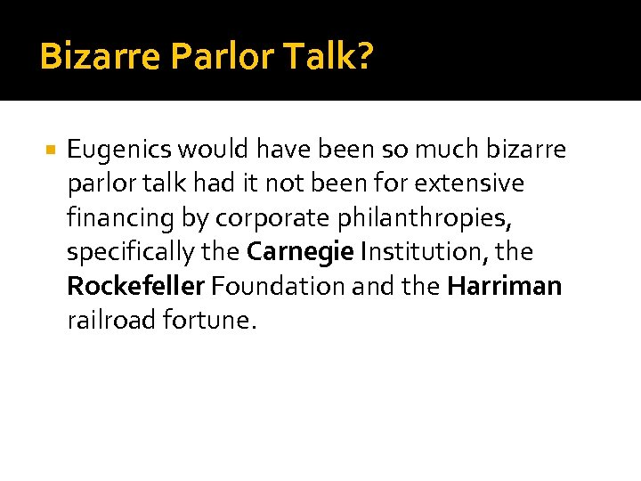 Bizarre Parlor Talk? Eugenics would have been so much bizarre parlor talk had it