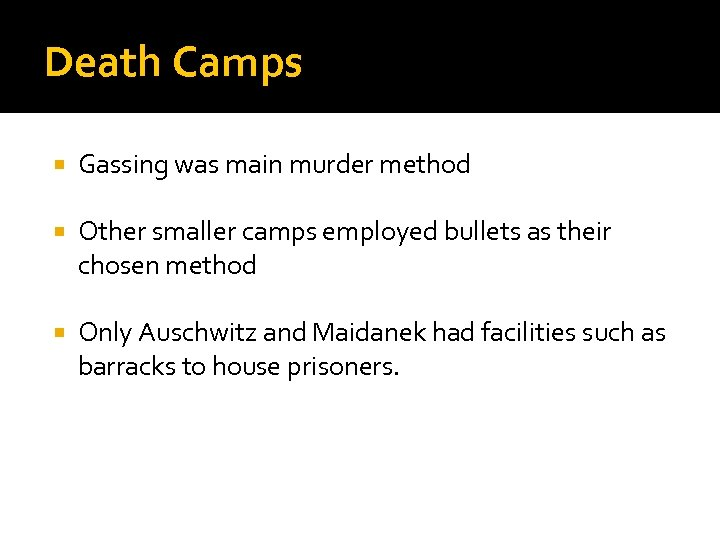 Death Camps Gassing was main murder method Other smaller camps employed bullets as their