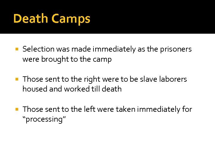 Death Camps Selection was made immediately as the prisoners were brought to the camp