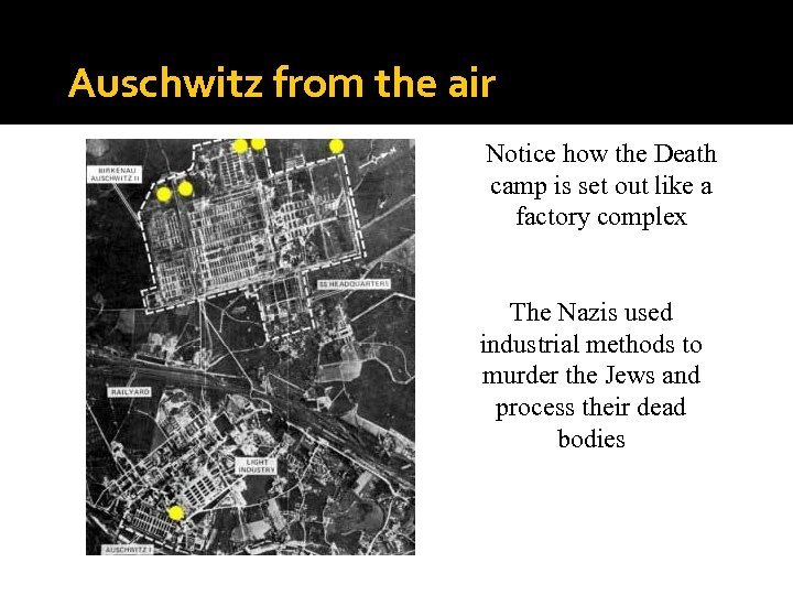 Auschwitz from the air Notice how the Death camp is set out like a