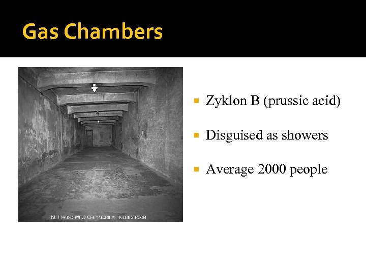 Gas Chambers Zyklon B (prussic acid) Disguised as showers Average 2000 people