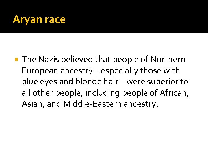 Aryan race The Nazis believed that people of Northern European ancestry – especially those