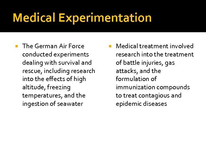 Medical Experimentation The German Air Force conducted experiments dealing with survival and rescue, including
