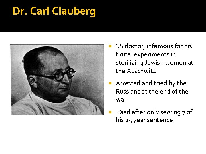 Dr. Carl Clauberg SS doctor, infamous for his brutal experiments in sterilizing Jewish women