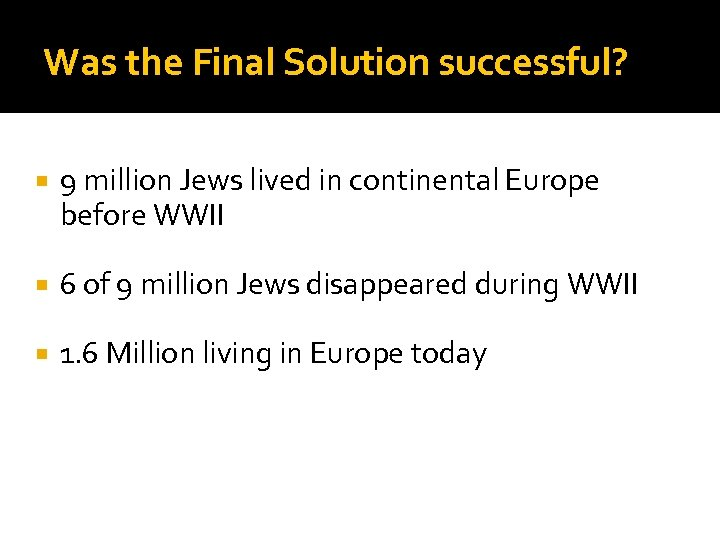 Was the Final Solution successful? 9 million Jews lived in continental Europe before WWII